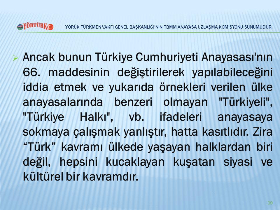 YÖRÜK TÜRKMEN VAKFI GENEL BAŞKANLIĞI'NIN TBMM ANAYASA UZLAŞMA KOMİSYONU SUNUMUDUR.  Ancak bunun Türkiye Cumhuriyeti Anayasası'nın 66. maddesinin deği
