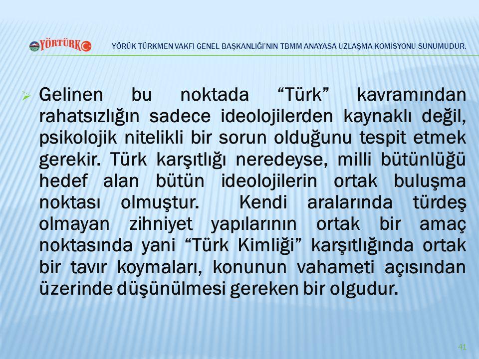 """YÖRÜK TÜRKMEN VAKFI GENEL BAŞKANLIĞI'NIN TBMM ANAYASA UZLAŞMA KOMİSYONU SUNUMUDUR.  Gelinen bu noktada """"Türk"""" kavramından rahatsızlığın sadece ideolo"""