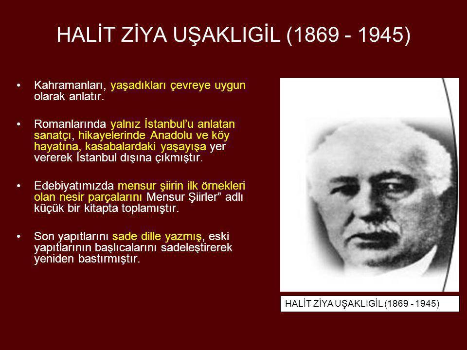 •Kahramanları, yaşadıkları çevreye uygun olarak anlatır. •Romanlarında yalnız İstanbul'u anlatan sanatçı, hikayelerinde Anadolu ve köy hayatına, kasab