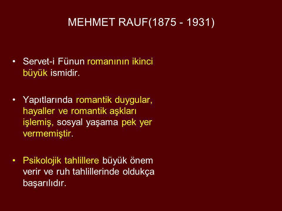 MEHMET RAUF(1875 - 1931) •Servet-i Fünun romanının ikinci büyük ismidir. •Yapıtlarında romantik duygular, hayaller ve romantik aşkları işlemiş, sosyal