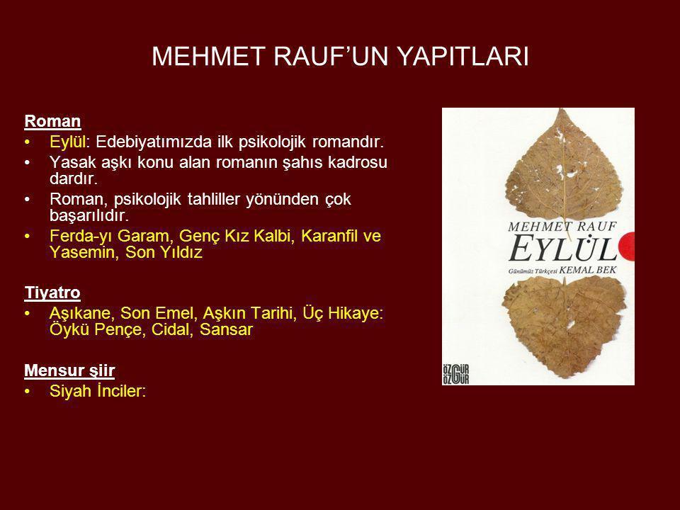 MEHMET RAUF'UN YAPITLARI Roman •Eylül: Edebiyatımızda ilk psikolojik romandır. •Yasak aşkı konu alan romanın şahıs kadrosu dardır. •Roman, psikolojik