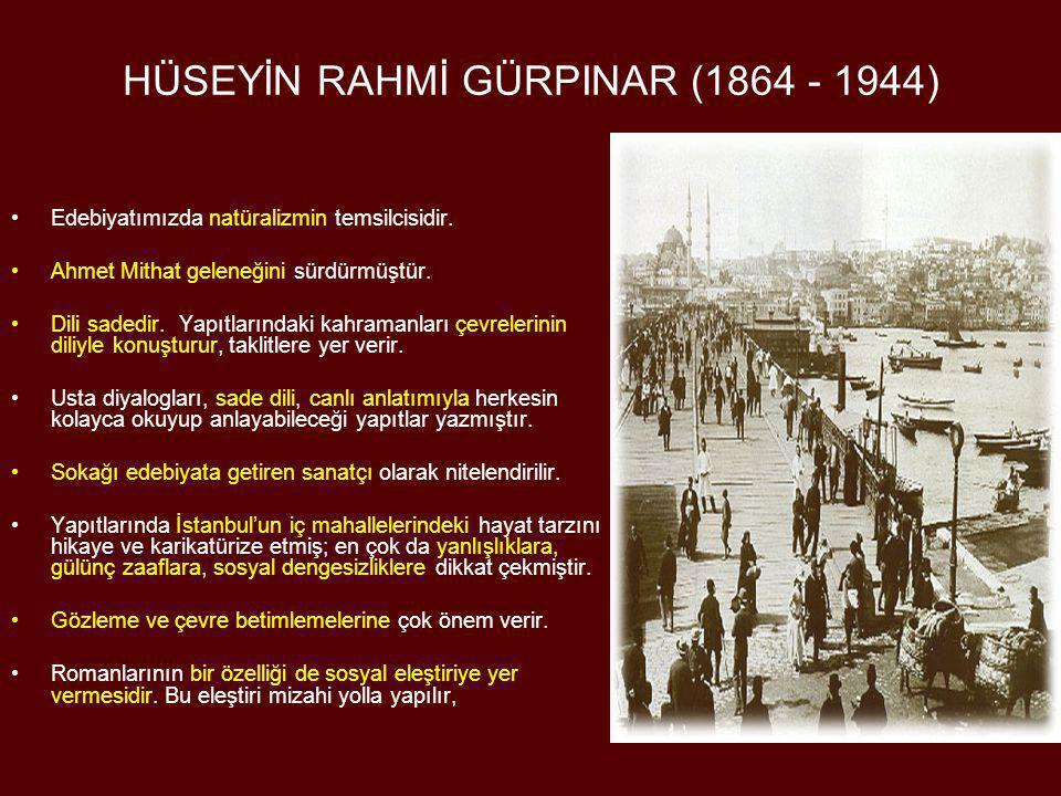 HÜSEYİN RAHMİ GÜRPINAR (1864 - 1944) •Edebiyatımızda natüralizmin temsilcisidir. •Ahmet Mithat geleneğini sürdürmüştür. •Dili sadedir. Yapıtlarındaki
