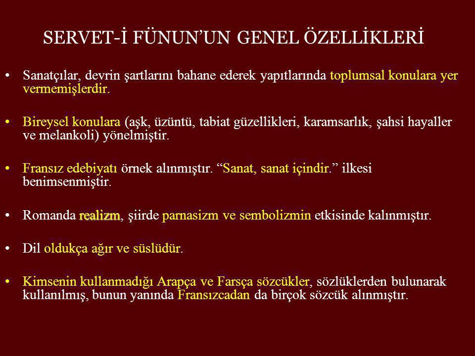 SERVET-İ FÜNUN'UN GENEL ÖZELLİKLERİ •Şiirde aruz ölçüsü kullanılmıştır.