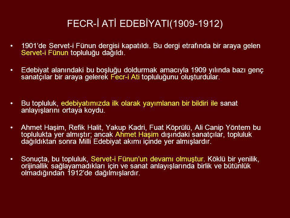 FECR-İ ATİ EDEBİYATI(1909-1912) •1901'de Servet-i Fünun dergisi kapatıldı. Bu dergi etrafında bir araya gelen Servet-i Fünun topluluğu dağıldı. •Edebi