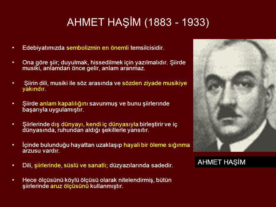 AHMET HAŞİM (1883 - 1933) •Edebiyatımızda sembolizmin en önemli temsilcisidir. •Ona göre şiir; duyulmak, hissedilmek için yazılmalıdır. Şiirde musiki,
