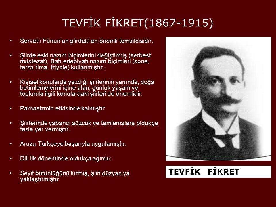 TEVFİK FİKRET(1867-1915) •Servet-i Fünun'un şiirdeki en önemli temsilcisidir. •Şiirde eski nazım biçimlerini değiştirmiş (serbest müstezat), Batı edeb
