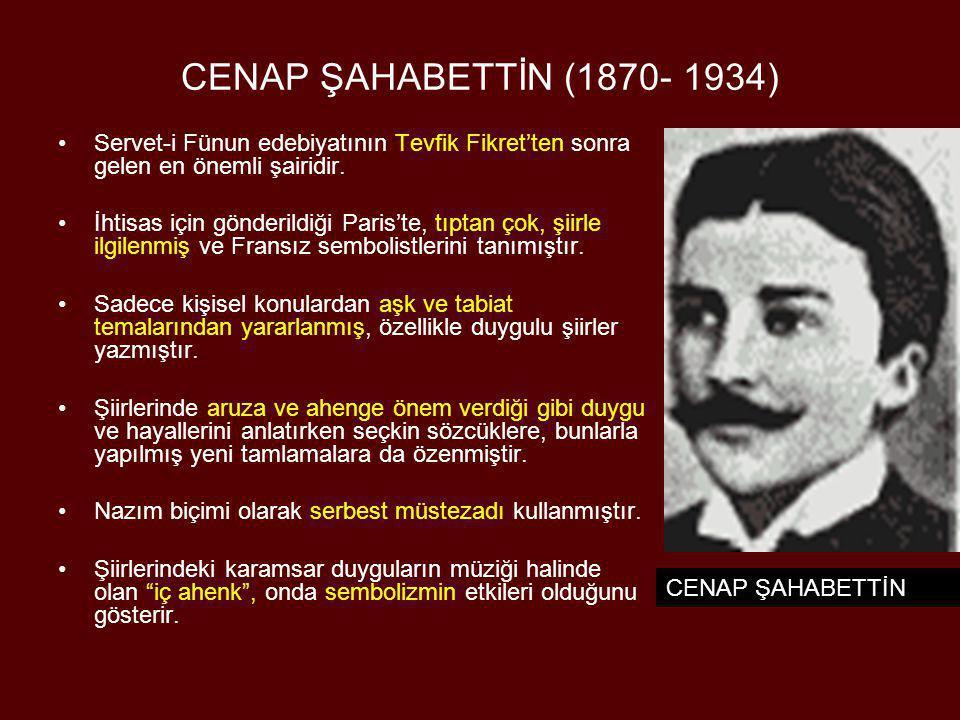 CENAP ŞAHABETTİN (1870- 1934) •Servet-i Fünun edebiyatının Tevfik Fikret'ten sonra gelen en önemli şairidir. •İhtisas için gönderildiği Paris'te, tıpt