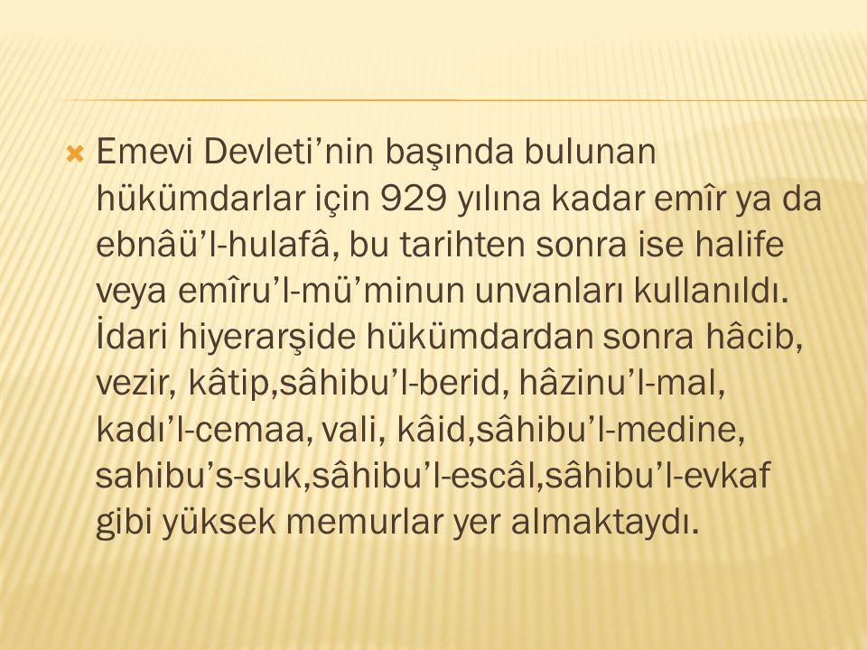  Emevi Devleti'nin başında bulunan hükümdarlar için 929 yılına kadar emîr ya da ebnâü'l-hulafâ, bu tarihten sonra ise halife veya emîru'l-mü'minun un