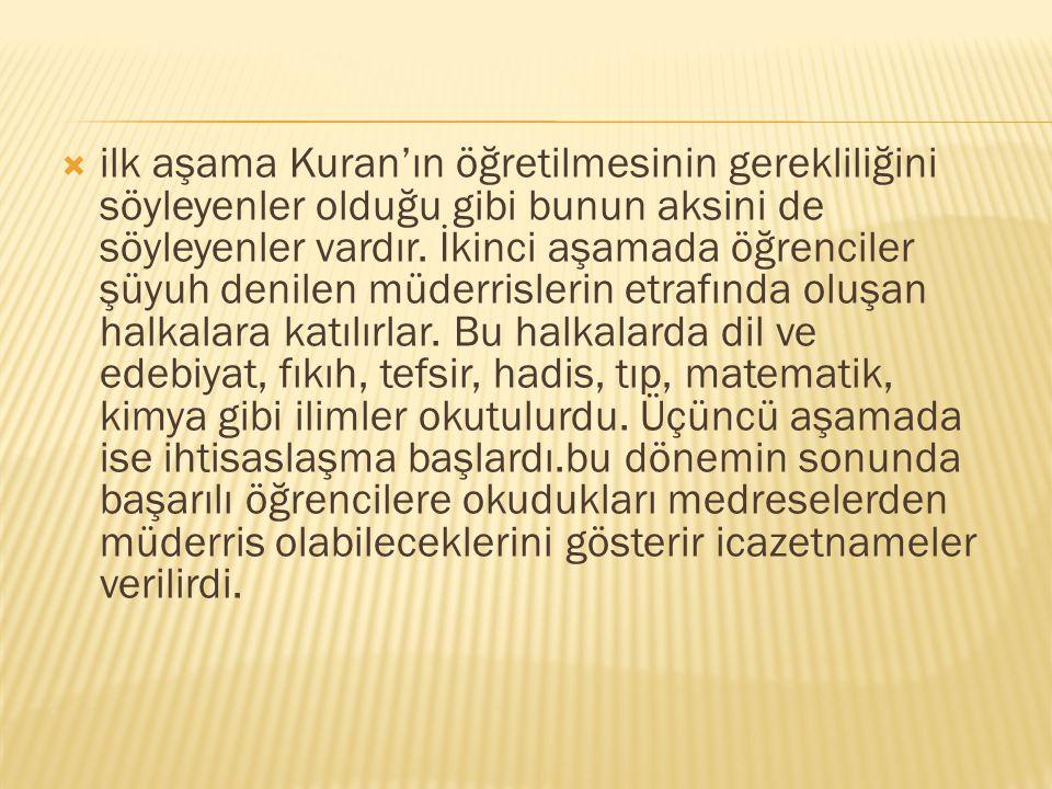  ilk aşama Kuran'ın öğretilmesinin gerekliliğini söyleyenler olduğu gibi bunun aksini de söyleyenler vardır. İkinci aşamada öğrenciler şüyuh denilen