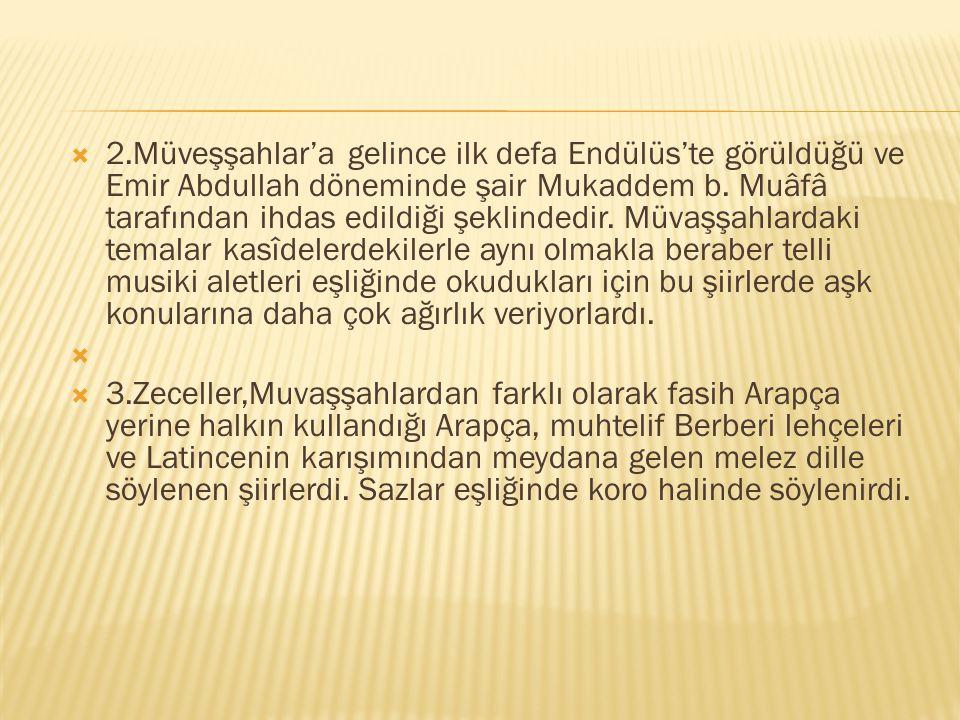  2.Müveşşahlar'a gelince ilk defa Endülüs'te görüldüğü ve Emir Abdullah döneminde şair Mukaddem b. Muâfâ tarafından ihdas edildiği şeklindedir. Müvaş