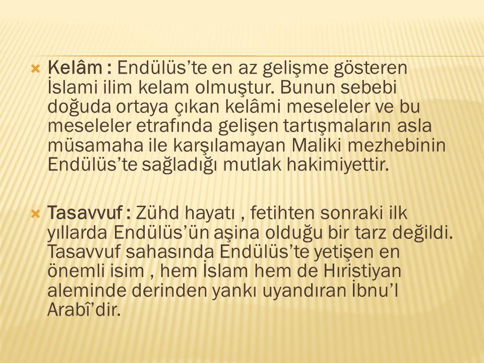  Kelâm : Endülüs'te en az gelişme gösteren İslami ilim kelam olmuştur. Bunun sebebi doğuda ortaya çıkan kelâmi meseleler ve bu meseleler etrafında ge