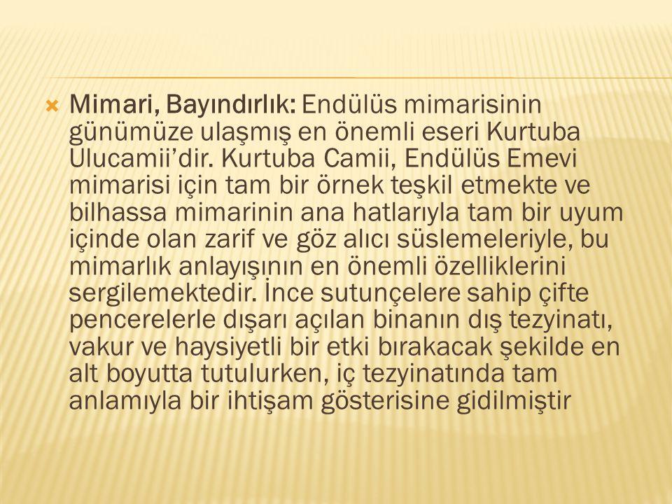  Mimari, Bayındırlık: Endülüs mimarisinin günümüze ulaşmış en önemli eseri Kurtuba Ulucamii'dir. Kurtuba Camii, Endülüs Emevi mimarisi için tam bir ö