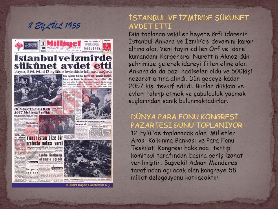 8 EYLÜL 1955 İSTANBUL VE İZMİR'DE SÜKUNET AVDET ETTİ Dün toplanan vekiller heyete örfi idarenin İstanbul Ankara ve İzmir'de devamını karar altına aldı
