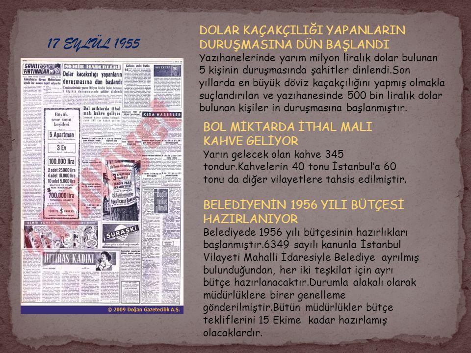 17 EYLÜL 1955 DOLAR KAÇAKÇILIĞI YAPANLARIN DURUŞMASINA DÜN BAŞLANDI Yazıhanelerinde yarım milyon liralık dolar bulunan 5 kişinin duruşmasında şahitler