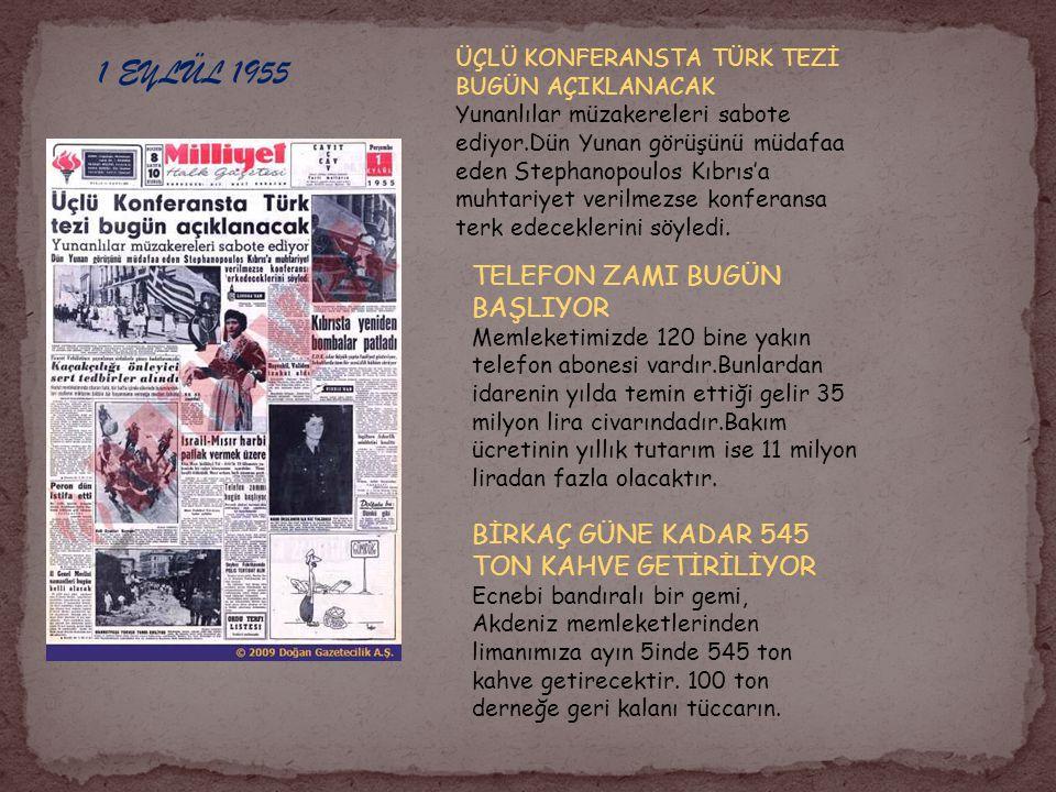 1 EYLÜL 1955 ÜÇLÜ KONFERANSTA TÜRK TEZİ BUGÜN AÇIKLANACAK Yunanlılar müzakereleri sabote ediyor.Dün Yunan görüşünü müdafaa eden Stephanopoulos Kıbrıs'a muhtariyet verilmezse konferansa terk edeceklerini söyledi.