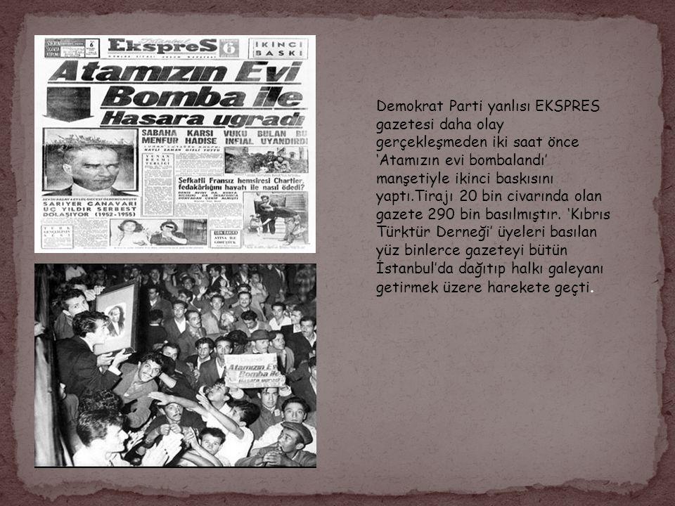 Demokrat Parti yanlısı EKSPRES gazetesi daha olay gerçekleşmeden iki saat önce 'Atamızın evi bombalandı' manşetiyle ikinci baskısını yaptı.Tirajı 20 b