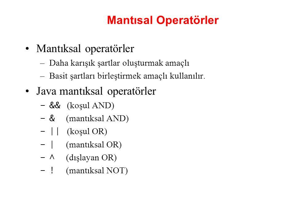 Mantısal Operatörler •Mantıksal operatörler –Daha karışık şartlar oluşturmak amaçlı –Basit şartları birleştirmek amaçlı kullanılır. •Java mantıksal op