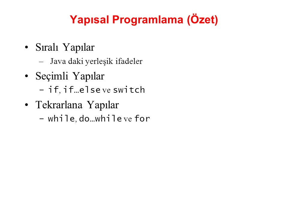 Yapısal Programlama (Özet) •Sıralı Yapılar – Java daki yerleşik ifadeler •Seçimli Yapılar –if, if…else ve switch •Tekrarlana Yapılar –while, do…while ve for