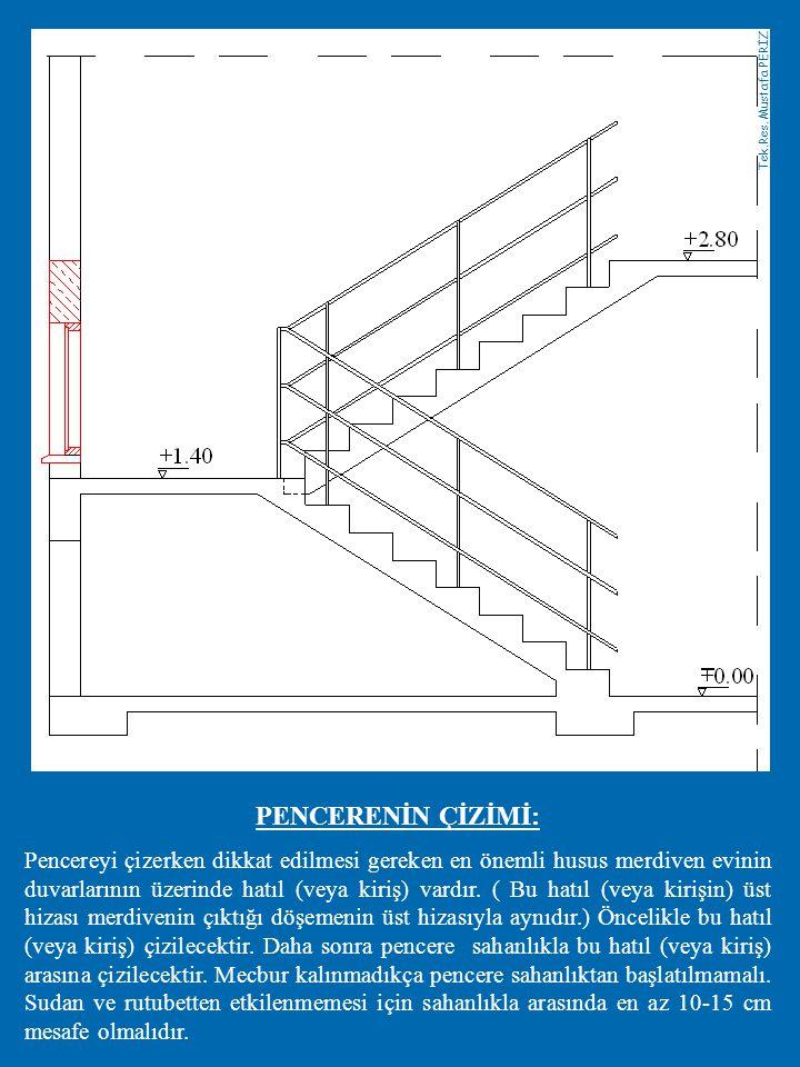 PENCERENİN ÇİZİMİ: Pencereyi çizerken dikkat edilmesi gereken en önemli husus merdiven evinin duvarlarının üzerinde hatıl (veya kiriş) vardır.