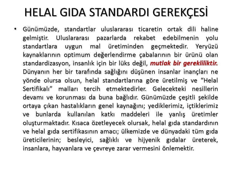 HELAL GIDA STANDARDI GEREKÇESİ • Günümüzde, standartlar uluslararası ticaretin ortak dili haline gelmiştir. Uluslararası pazarlarda rekabet edebilmeni