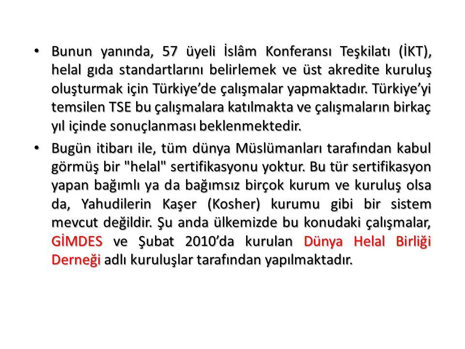 • Bunun yanında, 57 üyeli İslâm Konferansı Teşkilatı (İKT), helal gıda standartlarını belirlemek ve üst akredite kuruluş oluşturmak için Türkiye'de ça