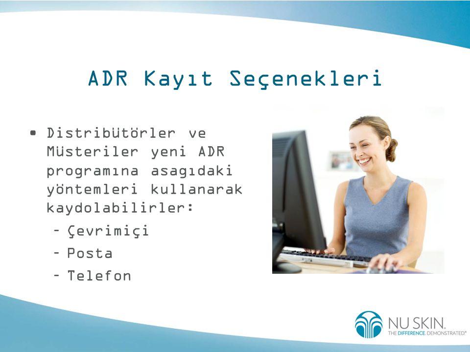 ADR Kayıt Seçenekleri •Distribütörler ve Müsteriler yeni ADR programına asagıdaki yöntemleri kullanarak kaydolabilirler: –Çevrimiçi –Posta –Telefon