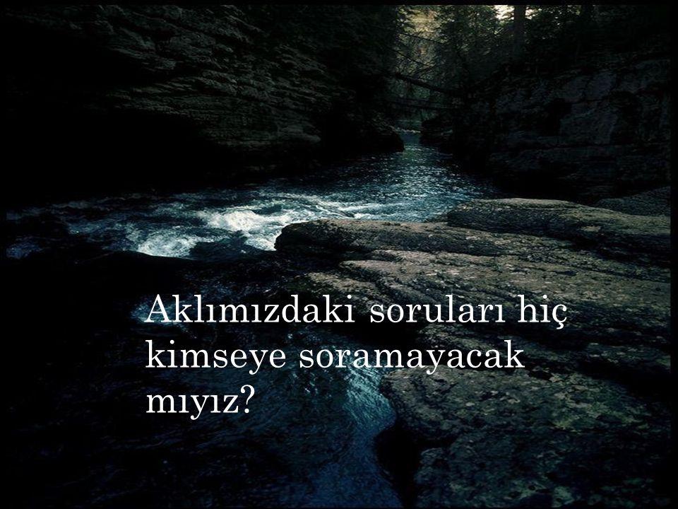 Şu an Türkiye sınırları içinde bütün sorularınızı büyük bir bilgi birikimi ve bıkkınlık göstermeden dinleyecek birini tanıyoruz.