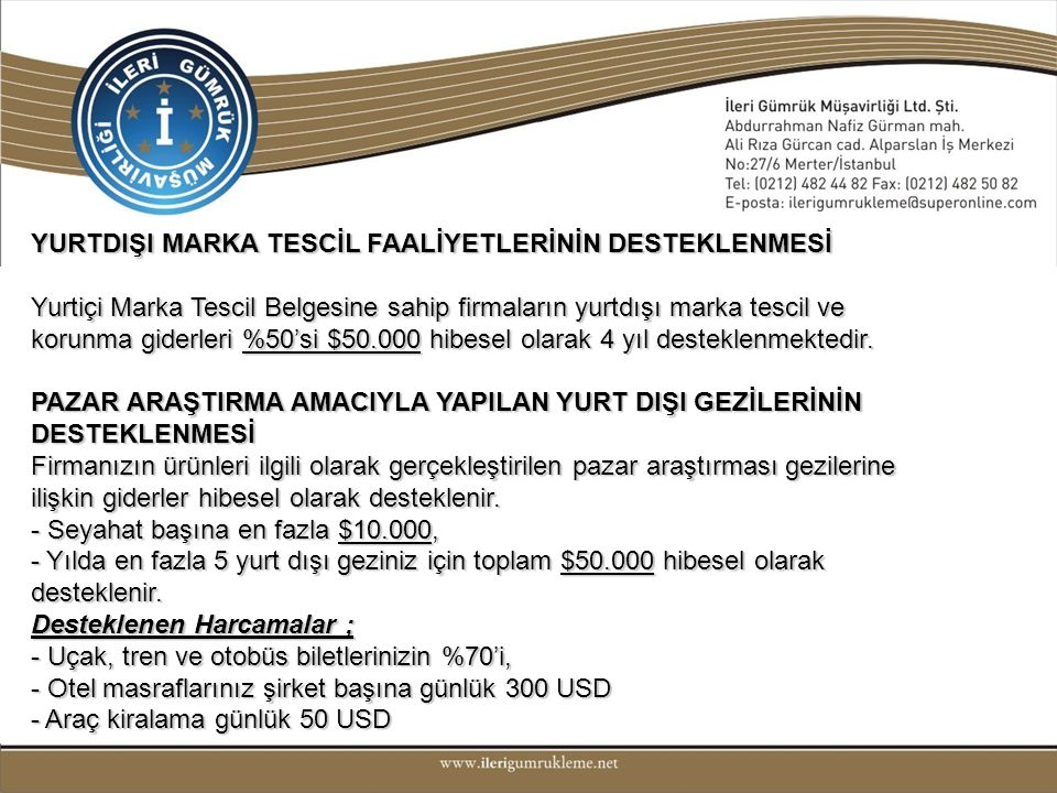 ÇEVRE MALİYETLERİNİN DESTEKLENMESİ Kalite güvence sistemi belgeleri (ISO 9000 serisi), Çevre yönetim sistemi belgeleri (ISO 14000 serisi), Gıda güvenliği yönetimi sistemi belgeleri (ISO 22000 serisi), CE işareti, Uluslararası nitelikteki diğer belgeler, Tarım ürünlerine ilişkin belgeler(organik ürün sertifikası ve sağlık sertifikası), Organik üretime ve sağlık sertifikası alımına yönelik düzenlenen ve olumlu sonuçlanan laboratuar analiz raporlarının, Yukarıda bahsi geçen konularda belge ve/veya analiz başına % 50 oranında ve en fazla 25.000$ kadar hibesel olarak desteklenmektedir.