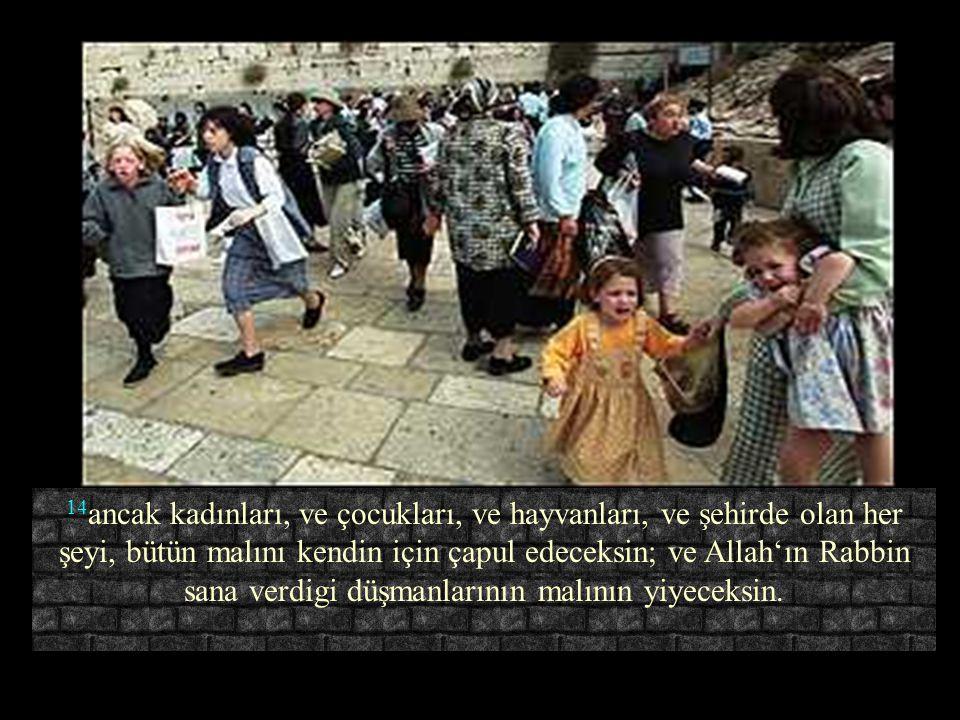 13 VE Allah'ın RAB onu senin eline verdigi zaman, onun her erkegini kılıçtan geçireceksin;