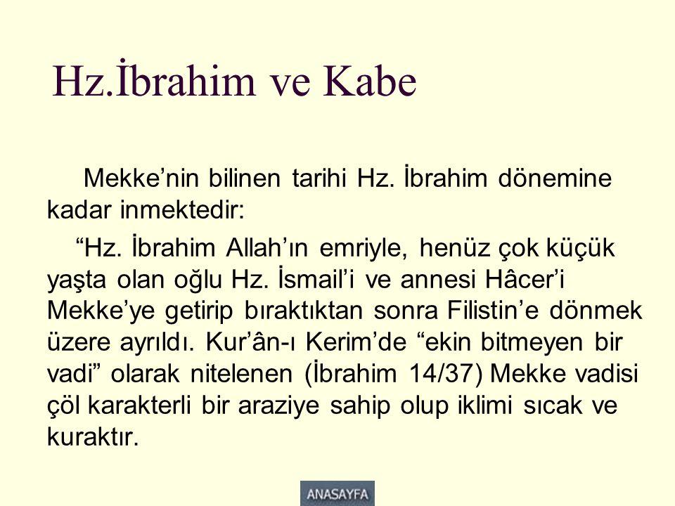 """Hz.İbrahim ve Kabe Mekke'nin bilinen tarihi Hz. İbrahim dönemine kadar inmektedir: """"Hz. İbrahim Allah'ın emriyle, henüz çok küçük yaşta olan oğlu Hz."""