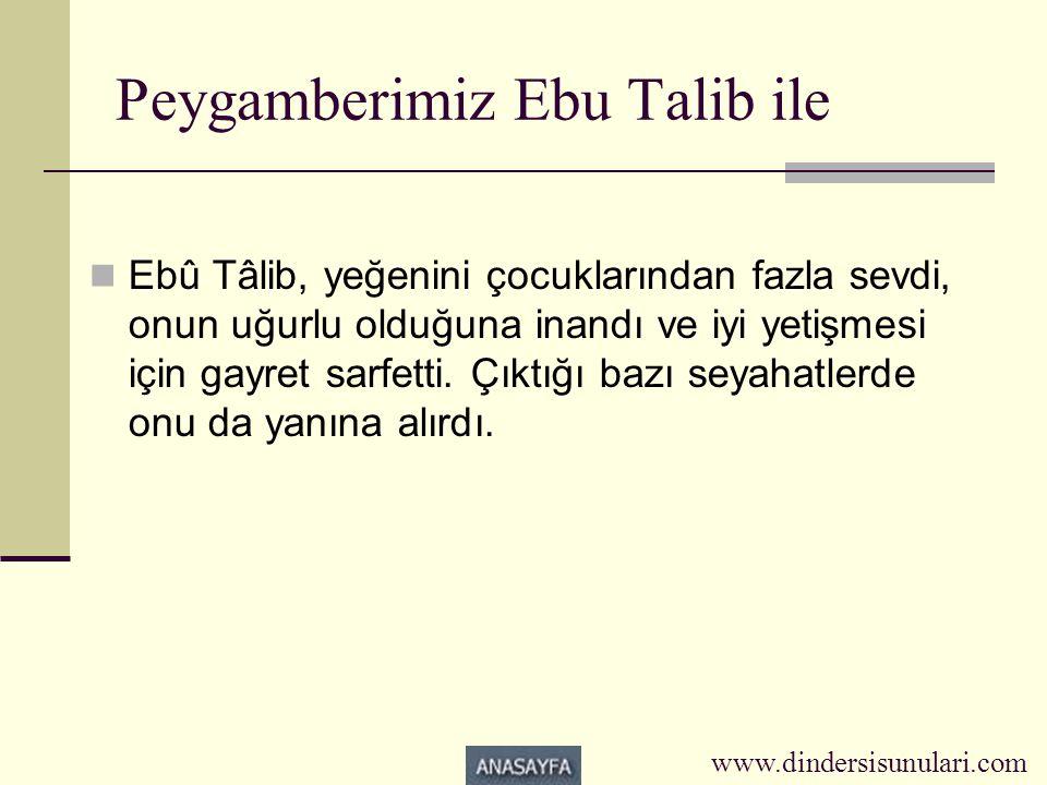 Peygamberimiz Ebu Talib ile  Ebû Tâlib, yeğenini çocuklarından fazla sevdi, onun uğurlu olduğuna inandı ve iyi yetişmesi için gayret sarfetti. Çıktığ