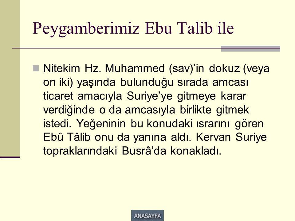 Peygamberimiz Ebu Talib ile  Nitekim Hz. Muhammed (sav)'in dokuz (veya on iki) yaşında bulunduğu sırada amcası ticaret amacıyla Suriye'ye gitmeye kar