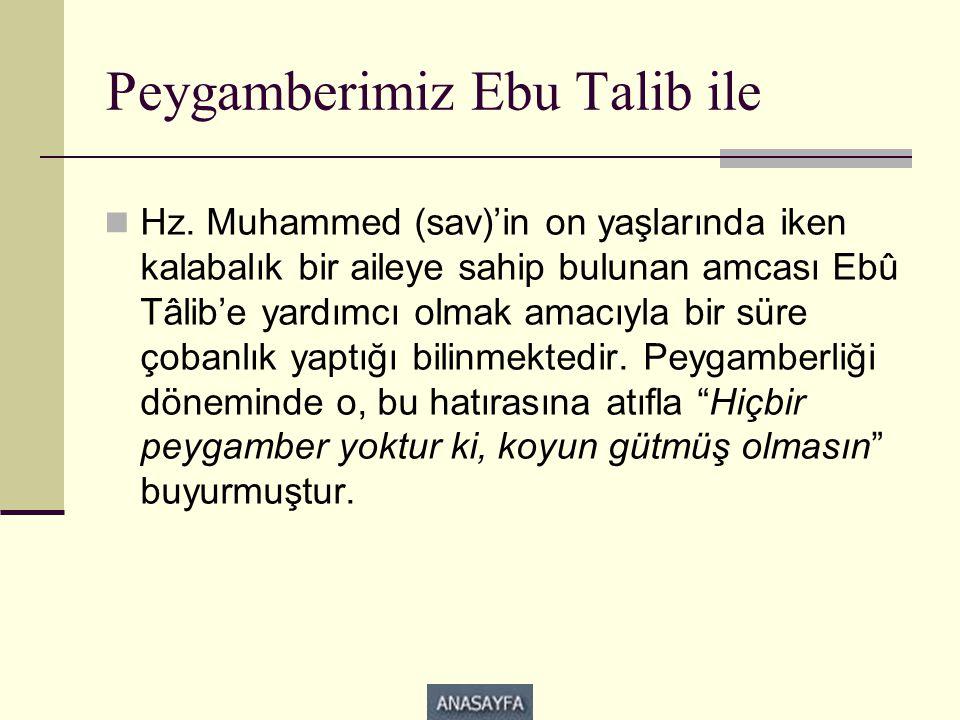 Peygamberimiz Ebu Talib ile  Hz. Muhammed (sav)'in on yaşlarında iken kalabalık bir aileye sahip bulunan amcası Ebû Tâlib'e yardımcı olmak amacıyla b