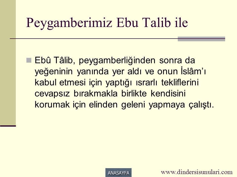 Peygamberimiz Ebu Talib ile  Ebû Tâlib, peygamberliğinden sonra da yeğeninin yanında yer aldı ve onun İslâm'ı kabul etmesi için yaptığı ısrarlı tekli
