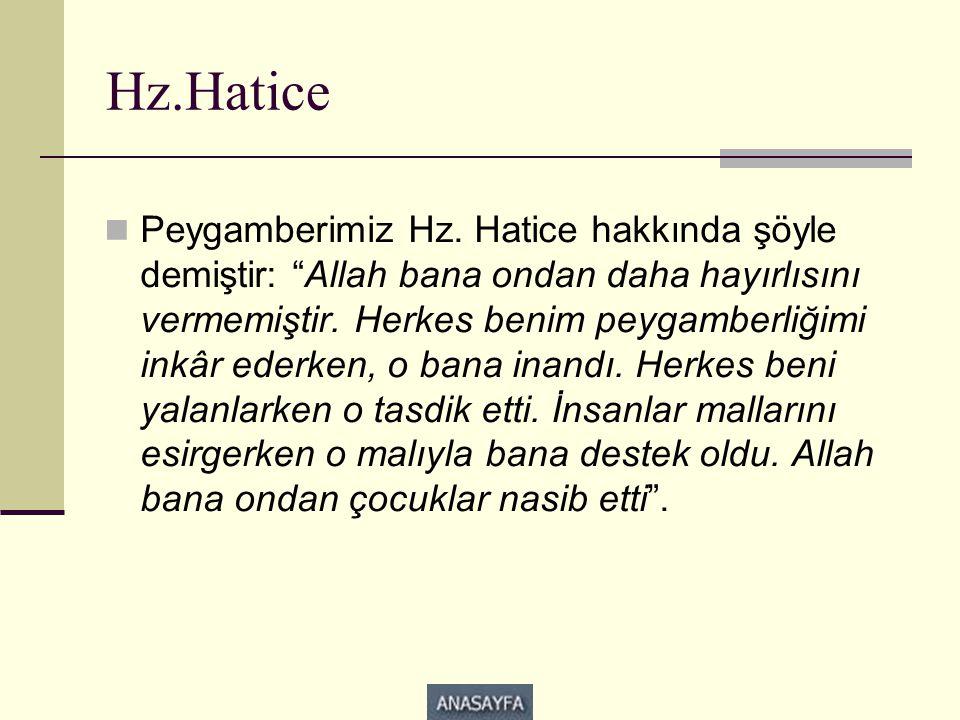 """Hz.Hatice  Peygamberimiz Hz. Hatice hakkında şöyle demiştir: """"Allah bana ondan daha hayırlısını vermemiştir. Herkes benim peygamberliğimi inkâr ederk"""