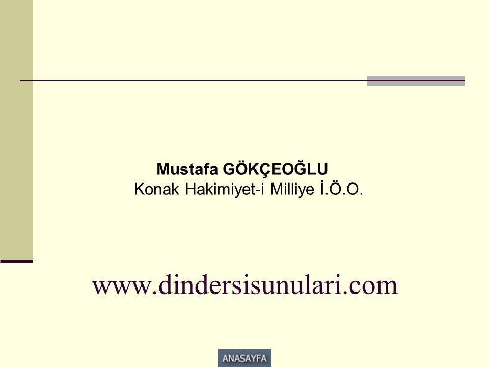 www.dindersisunulari.com Mustafa GÖKÇEOĞLU Konak Hakimiyet-i Milliye İ.Ö.O.