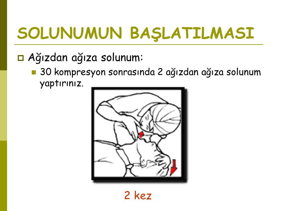 SOLUNUMUN BAŞLATILMASI  Ağızdan ağıza solunum:  30 kompresyon sonrasında 2 ağızdan ağıza solunum yaptırınız. 2 kez