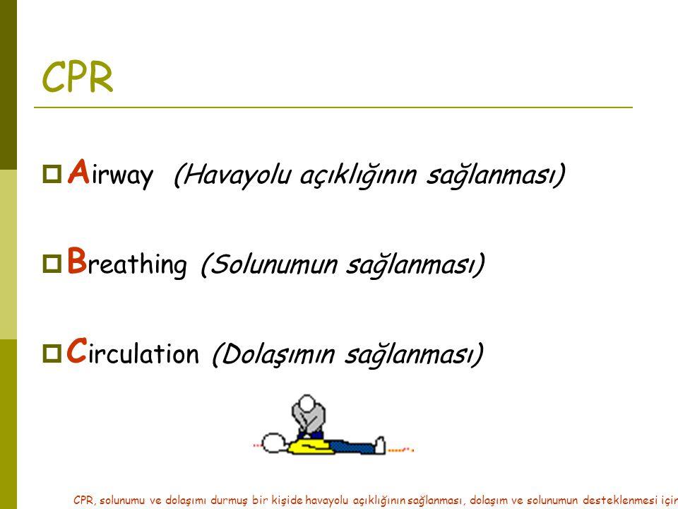 CPR  A irway (Havayolu açıklığının sağlanması)  B reathing (Solunumun sağlanması)  C irculation (Dolaşımın sağlanması) CPR, solunumu ve dolaşımı du