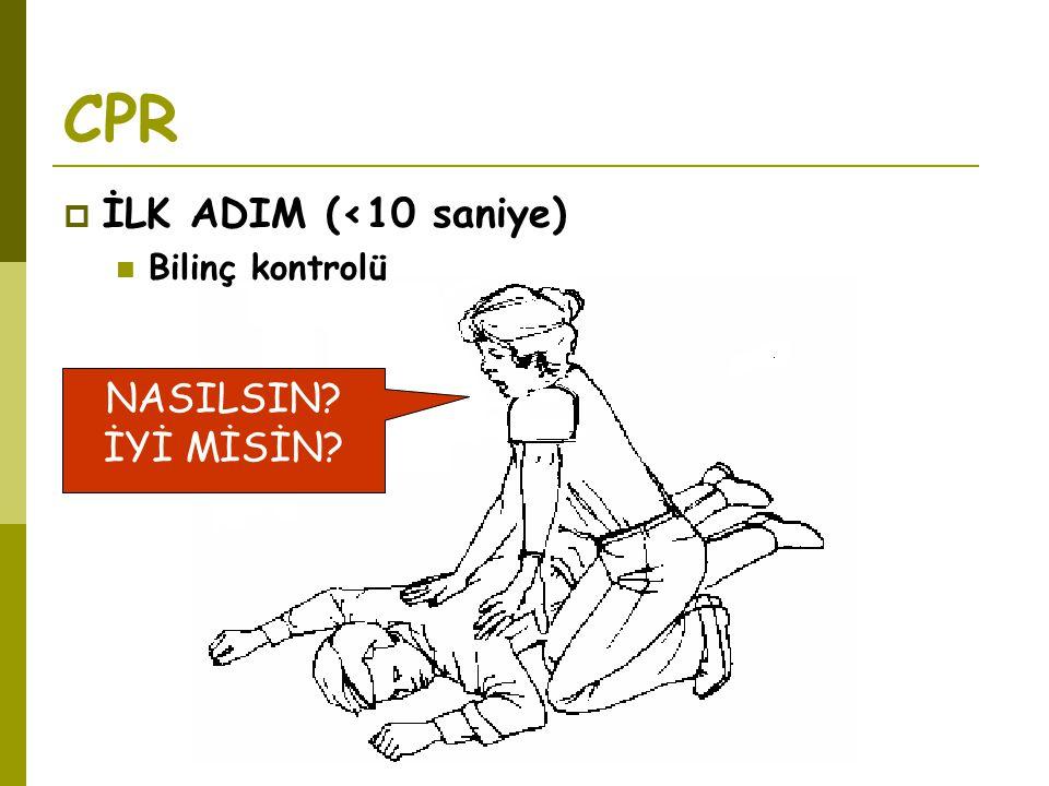 CPR NASILSIN? İYİ MİSİN?  İLK ADIM (<10 saniye)  Bilinç kontrolü