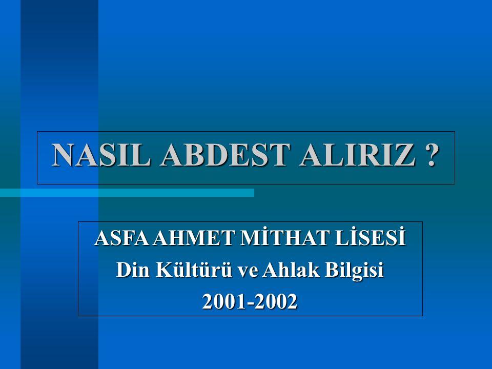 NASIL ABDEST ALIRIZ ? ASFA AHMET MİTHAT LİSESİ Din Kültürü ve Ahlak Bilgisi 2001-2002
