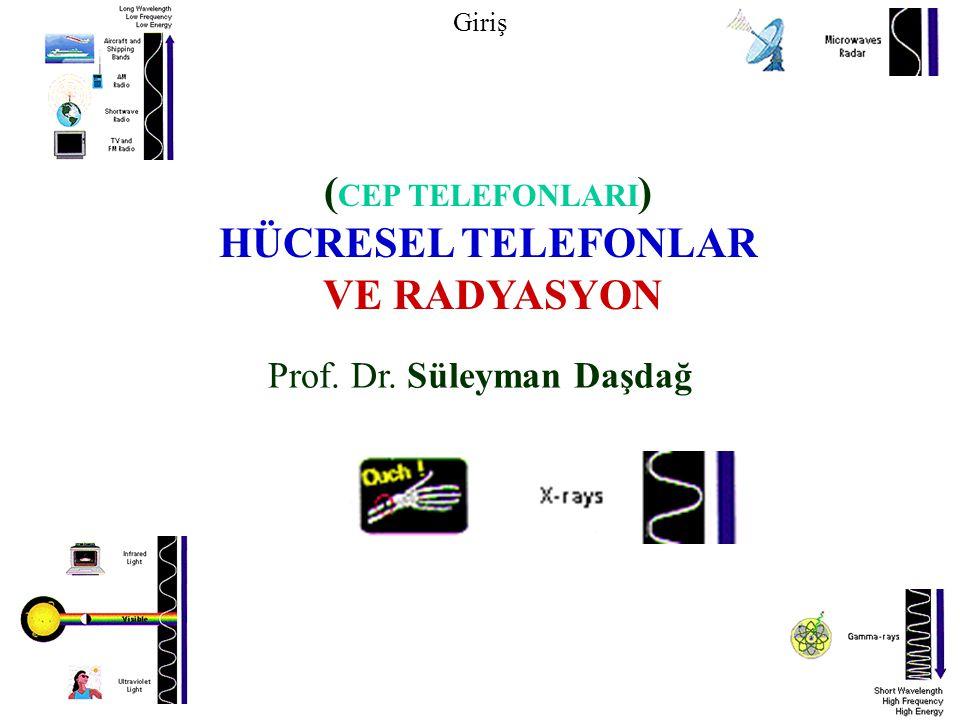( CEP TELEFONLARI ) HÜCRESEL TELEFONLAR VE RADYASYON Prof. Dr. Süleyman Daşdağ Giriş