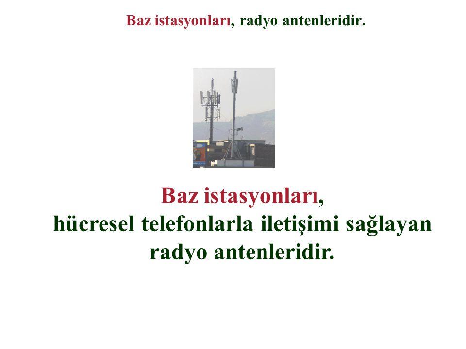 Baz istasyonları, radyo antenleridir. Baz istasyonları, hücresel telefonlarla iletişimi sağlayan radyo antenleridir.