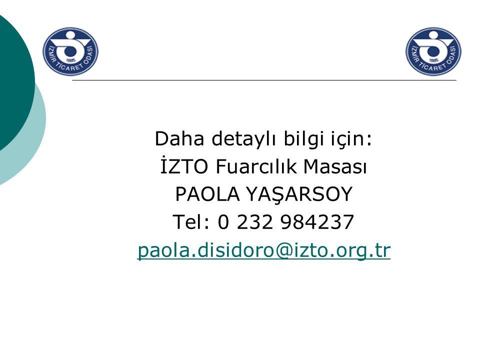 Daha detaylı bilgi için: İZTO Fuarcılık Masası PAOLA YAŞARSOY Tel: 0 232 984237 paola.disidoro@izto.org.tr