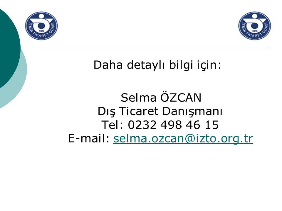 Daha detaylı bilgi için: Selma ÖZCAN Dış Ticaret Danışmanı Tel: 0232 498 46 15 E-mail: selma.ozcan@izto.org.trselma.ozcan@izto.org.tr