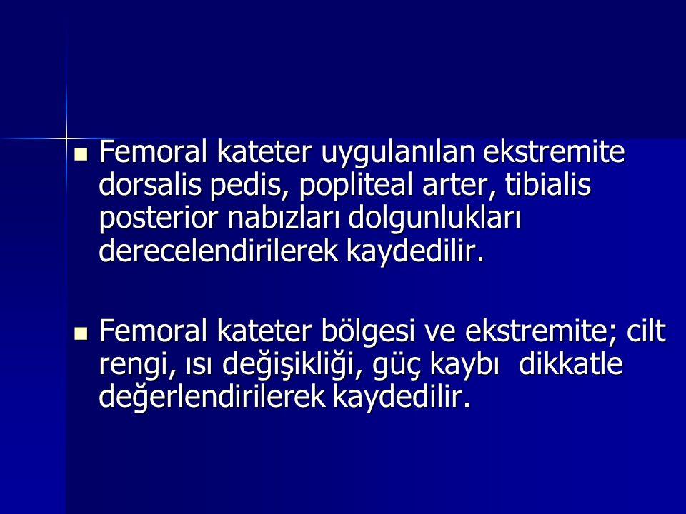  Femoral kateter uygulanılan ekstremite dorsalis pedis, popliteal arter, tibialis posterior nabızları dolgunlukları derecelendirilerek kaydedilir. 