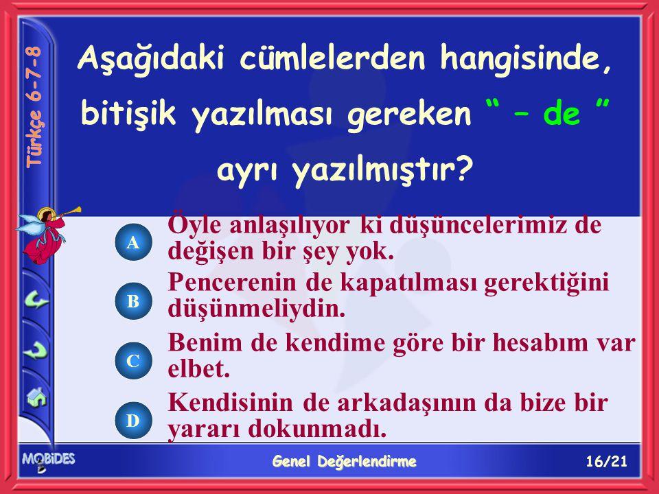 16/21 Genel Değerlendirme A B C D Aşağıdaki cümlelerden hangisinde, bitişik yazılması gereken – de ayrı yazılmıştır.