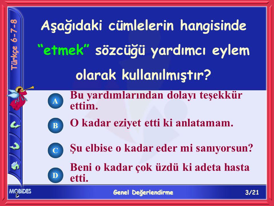 3/21 Genel Değerlendirme A B C D Aşağıdaki cümlelerin hangisinde etmek sözcüğü yardımcı eylem olarak kullanılmıştır.