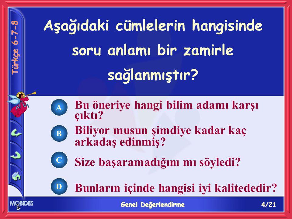 4/21 Genel Değerlendirme A B C D Aşağıdaki cümlelerin hangisinde soru anlamı bir zamirle sağlanmıştır.
