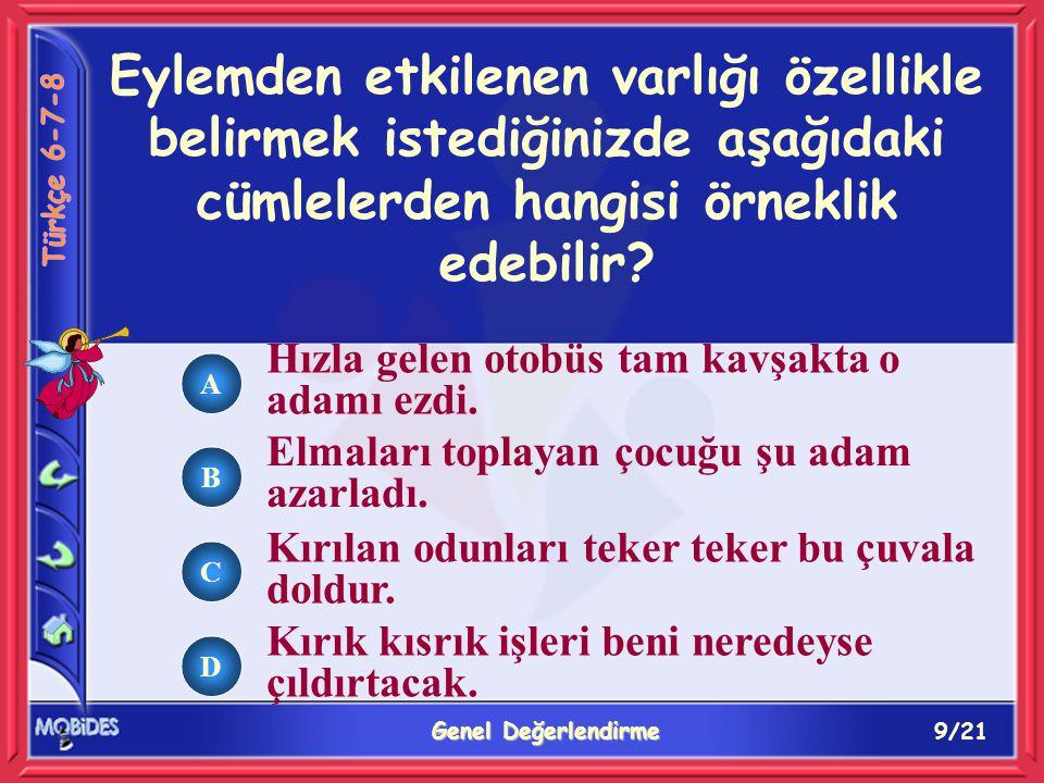 10/21 Genel Değerlendirme A B C D Aşağıdakilerden hangisi birleşik zamanlı eylem cümlesine örnektir.