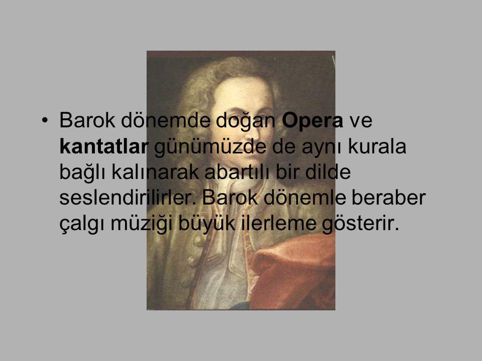 •Barok dönemde doğan Opera ve kantatlar günümüzde de aynı kurala bağlı kalınarak abartılı bir dilde seslendirilirler. Barok dönemle beraber çalgı müzi